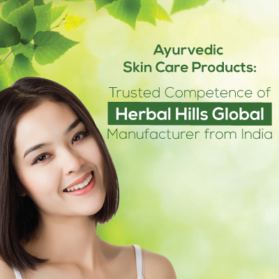 Ayurvedic Skin Care Products : Trusted Competence of Herbal Hills Global Manufacturer from India
